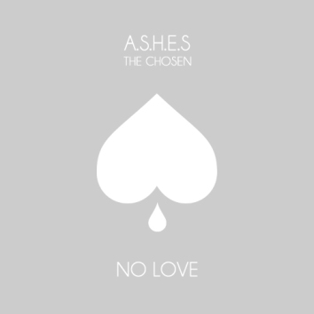 ASHES THE CHOSEN - NO LOVE