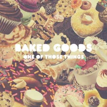 BAKED GOODS - ONE OF THOSE THINGS