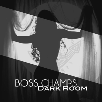BOSS CHAMPS - DARK ROOM