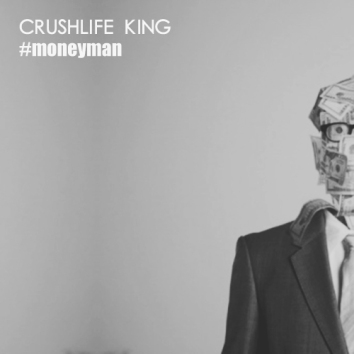 CRUSHLIFE KING - MONEY MAN