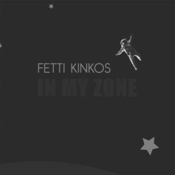 FETTI KINKOS - IN MY ZONE
