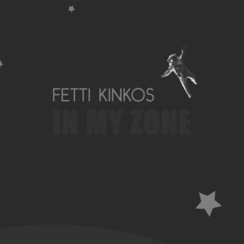 FETTI KINKOS - IN MY ZONE