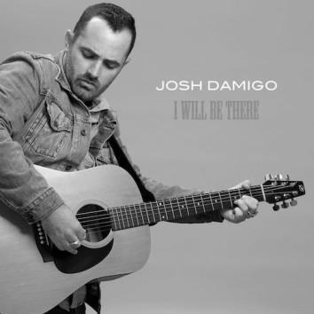 JOSH DAMIGO - I WILL BE THERE