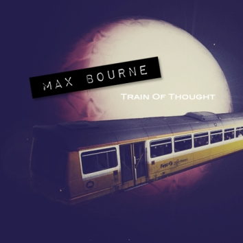 MAX BOURNE - TRAIN OF THOUGHT