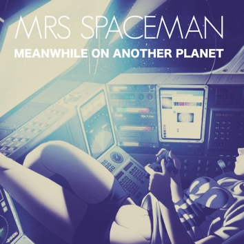 MEANWHILE ON ANOTHER PLANET - MRS SPACEMAN