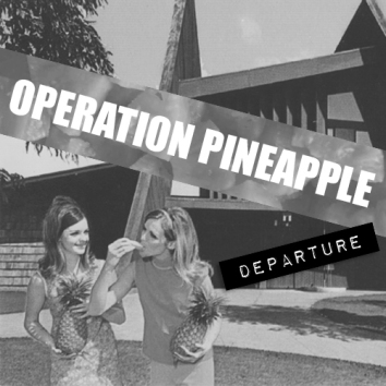 OPERATION PINEAPPLE - DEPARTURE