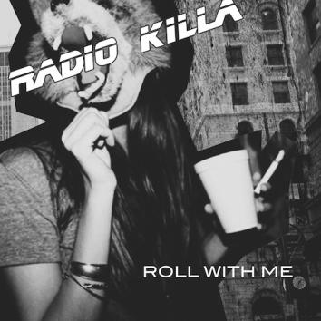 RADIO KILLA - ROLL WITH ME
