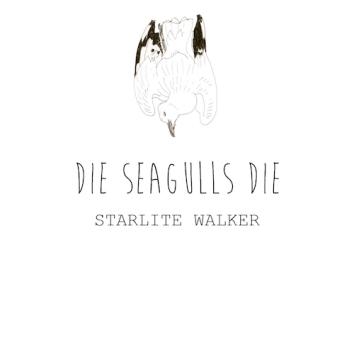 STARLITE WALKER - DIE SEAGULLS DIE