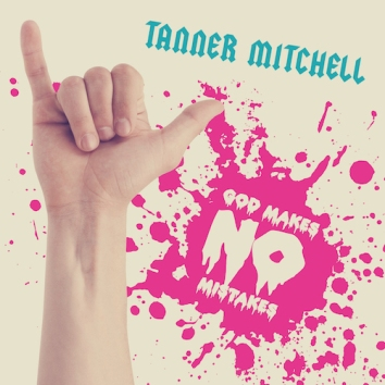 TANNER MITCHELL - GOD MAKES NO MISTAKES