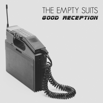 THE EMPTY SUITS - GOOD RECEPTION