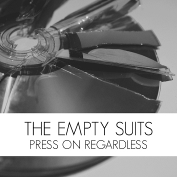 THE EMPTY SUITS - PRESS ON REGARDLESS