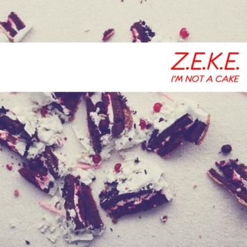 ZEKE - I'M NOT A CAKE