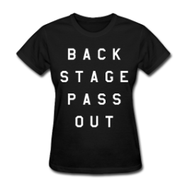 Backstage Pass Out womens tee by Michael Shirley
