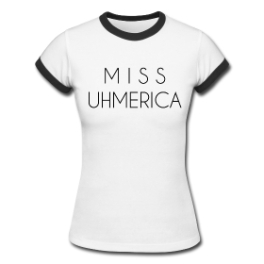 Miss Uhmerica womens baby doll tee by Michael Shirley