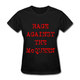 Rage Against The McQueen womens tee by Michael Shirley